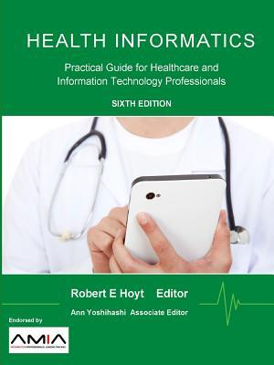 Health Informatics: Practical Guide for Healthcare and Information Technology Professionals