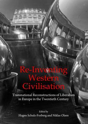 Re-Inventing Western Civilisation: Transnational Reconstructions of Liberalism in Europe in the Twentieth Century