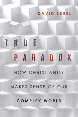 True Paradox by David Skeel