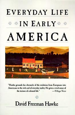 Everyday Life in Early America by David Freeman Hawke