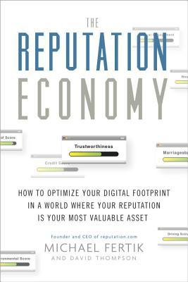 The Reputation Economy: How to Become Rich in a World Where Your Digital Footprint Is as Valuable as the Cash in Your Wallet
