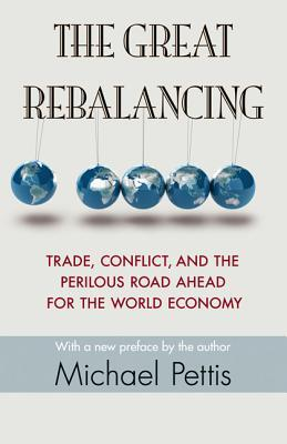Ebook The Great Rebalancing: Trade, Conflict, and the Perilous Road Ahead for the World Economy - Updated Edition by Michael Pettis TXT!