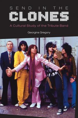 send-in-the-clones-a-cultural-study-of-the-tribute-band