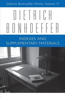 Indexes and Supplementary Materials: Volume 17: Dietrich Bonhoeffer Works