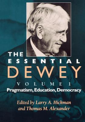 The Essential Dewey, Volume 1: Pragmatism, Education, Democracy