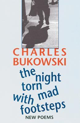 The Night Torn Mad With Footsteps por Charles Bukowski