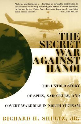 The Secret War Against Hanoi by Richard H. Shultz Jr.