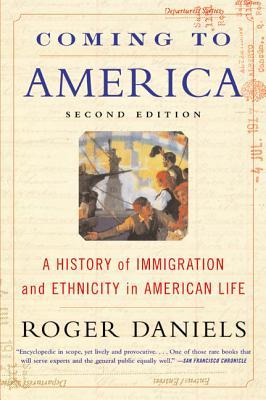 Coming to America: A History of Immigration and Ethnicity in American Life por Roger Daniels