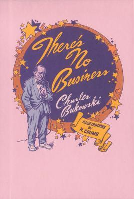 There's No Business by Charles Bukowski