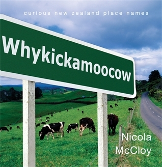 Whykickamoocow: Curious New Zealand Place Names