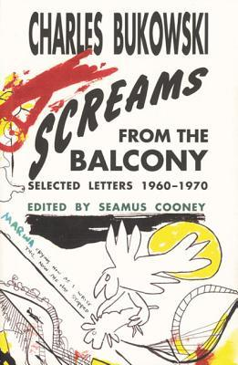 Screams from the Balcony by Charles Bukowski