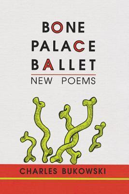 Bone Palace Ballet by Charles Bukowski