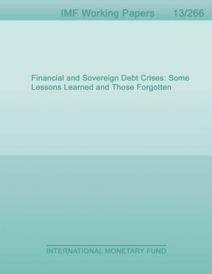 Financial and Sovereign Debt Crises: Some Lessons Learned and Those Forgotten