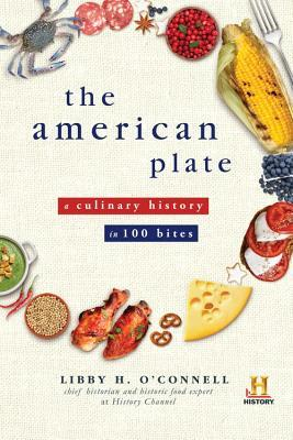 Ebook The American Plate: A Culinary History in 100 Bites by Libby H. O'Connell TXT!