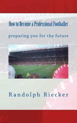 How to Become a Professional Footballer: Preparing You for the Future