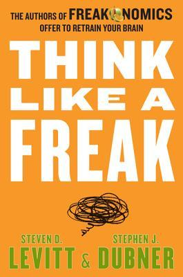Think like a Freak: The Authors of Freakonomics Offer to Retrain Your Brain(Freakonomics 3)