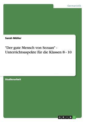"""""""Der Gute Mensch Von Sezuan"""" - Unterrichtsaspekte Fur Die Klassen 8 - 10"""