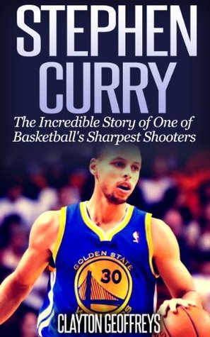 Stephen Curry: The Incredible Story of One of Basketball's Sharpest Shooters