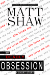 My Deadly Obsession by Matt Shaw
