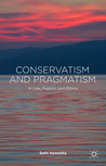 Conservatism and Pragmatism: In Law, Politics, and Ethics