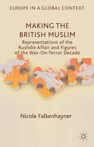 Making the British Muslim: Representations of the Rushdie Affair and Figures of the War-On-Terror Decade