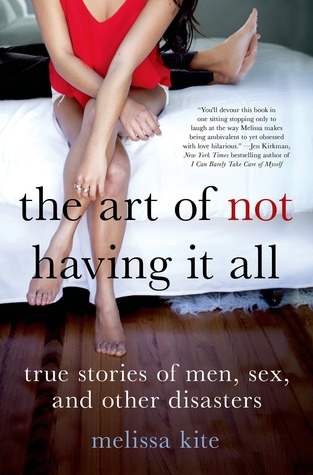 The Art of Not Having it All by Melissa Kite