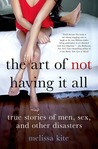 The Art of Not Having it All: One Woman's Guide to Love, Men, and Other Everyday Disasters