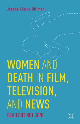 Women and Death in Film, Television, and News: Dead but Not Gone