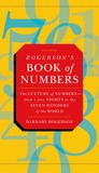 Rogerson's Book of Numbers: The Culture of Numbers--from 1,001 Nights to the Seven Wonders of the World