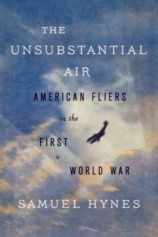 The Unsubstantial Air: American Fliers in the First World War by Samuel Hynes