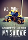 David Foster Wallace Ruined My Suicide: And Other Stories