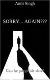 Sorry... Again??? by Amit Singh