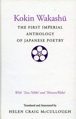 kokin-wakashu-the-first-imperial-anthology-of-japanese-poetry-with-tosa-nikki-and-shinsen-waka