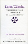 Kokin Wakashu: The First Imperial Anthology of Japanese Poetry: With 'Tosa Nikki' and 'Shinsen Waka'