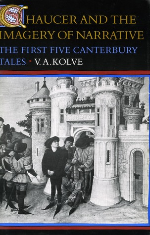 Chaucer and the Imagery of Narrative by V.A. Kolve