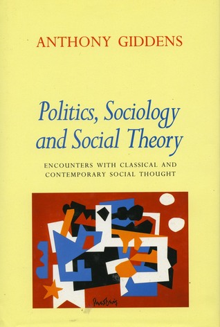 Politics, Sociology, and Social Theory: Encounters with Classical and Contemporary Social Thought