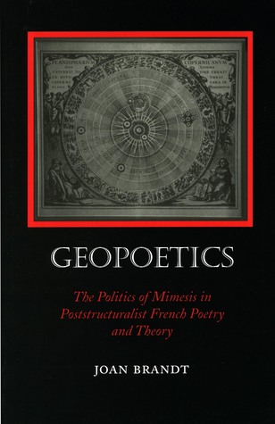 Geopoetics: The Politics of Mimesis in Poststructuralist French Poetry and Theory