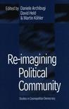 Re-Imagining Political Community: Studies in Cosmopolitan Democracy