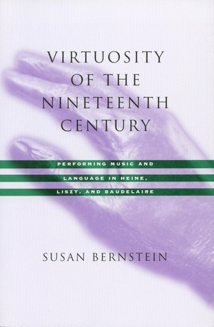 Virtuosity of the Nineteenth Century: Performing Music and Language in Heine, Liszt, and Baudelaire