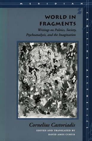World in Fragments: Writings on Politics, Society, Psychoanalysis, and the Imagination
