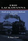 Erie Lackawanna: The Death of an American Railroad, 1938-1992