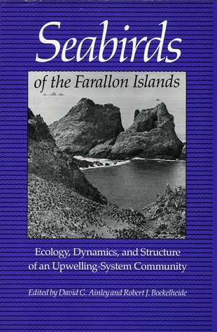 Seabirds of the Farallon Islands: Ecology, Dynamics, and Structure of an Upwelling-System Community