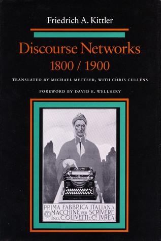 Discourse Networks, 1800/1900 by Friedrich A. Kittler