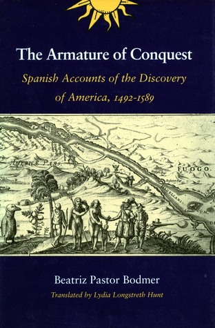 The Armature of Conquest: Spanish Accounts of the Discovery of America, 1492-1589