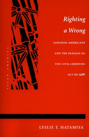 Righting a Wrong: Japanese Americans and the Passage of the Civil Liberties Act of 1988