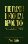 The French Historical Revolution: The Annales School, 1929-1989 (Key Contemporary Thinkers)