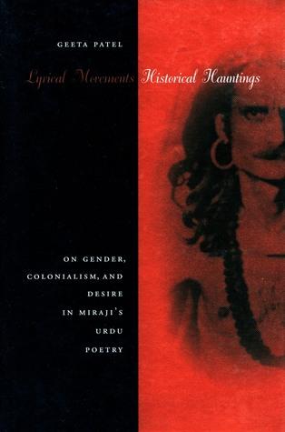 Lyrical Movements, Historical Hauntings: On Gender, Colonialism, and Desire in Miraji's Urdu Poetry
