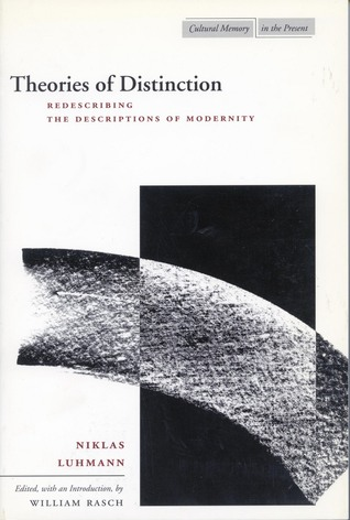 Theories of Distinction: Redescribing the Descriptions of Modernity