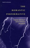 The Romantic Performative: Language and Action in British and German Romanticism