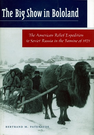 the-big-show-in-bololand-the-american-relief-expedition-to-soviet-russia-in-the-famine-of-1921